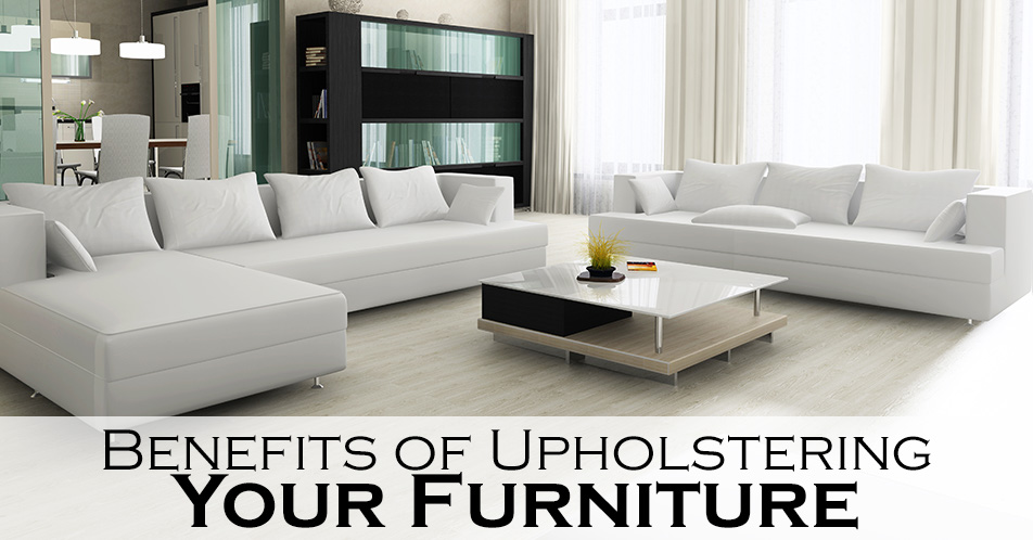 Benefits of Upholstering Your Furniture