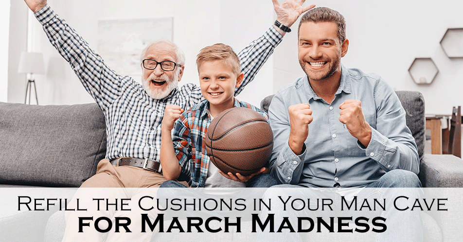 Refill the Cushions in Your Man Cave for March Madness